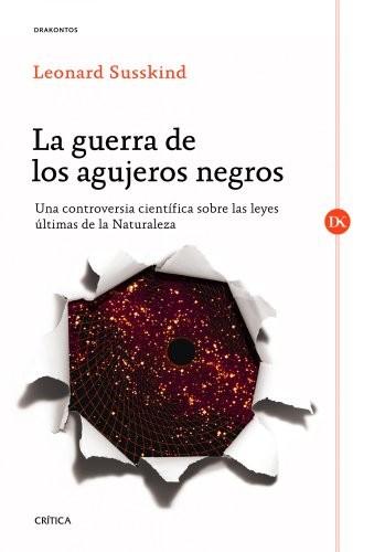 La-guerra-de-los-agujeros-negros-Una-controversia-cientfica-sobre-las-leyes-ltimas-de-la-Naturaleza-Drakontos-0