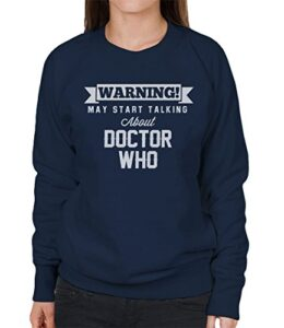 Warning-May-Start-Talking-About-Doctor-Who-Womens-Sweatshirt-0